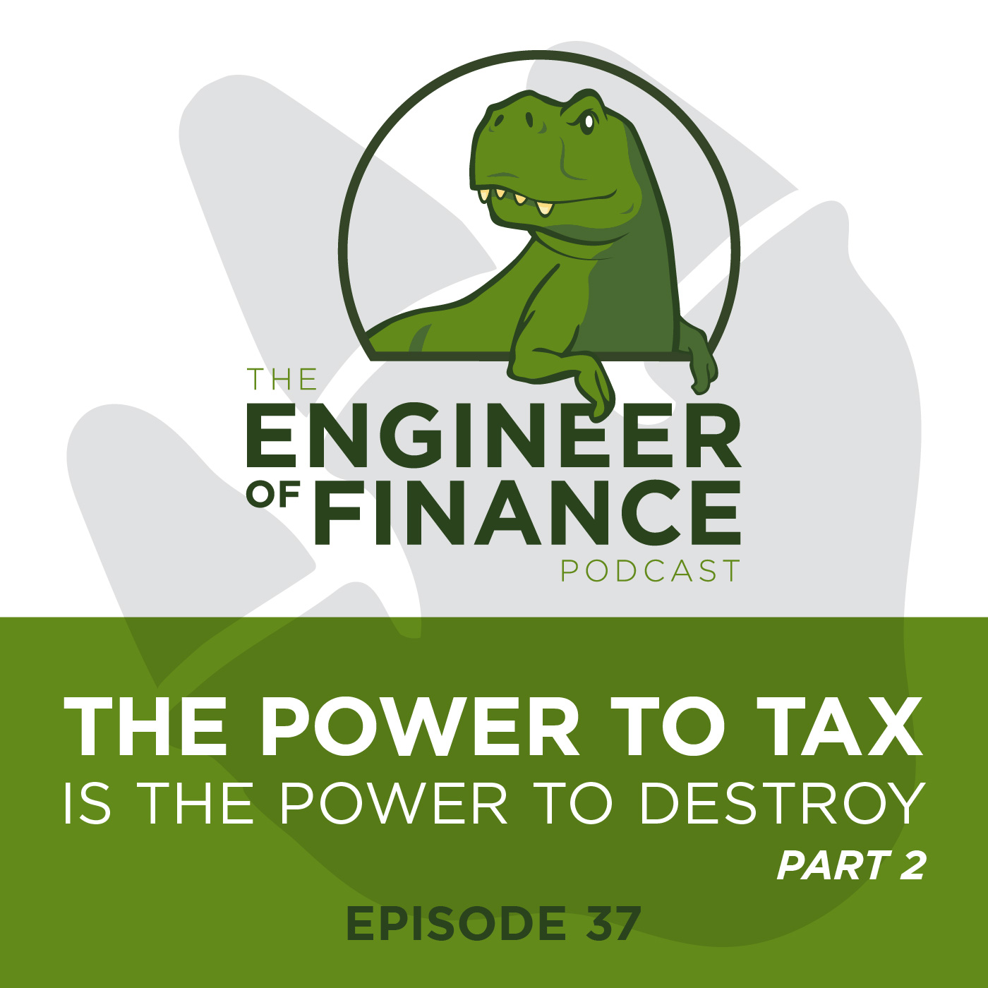 Part 2 – The Power To Tax Is The Power To Destroy – Episode 37