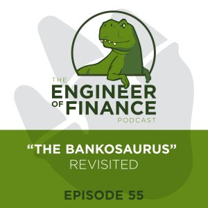 """The Bankosaurus"" Revisited – Episode 55"