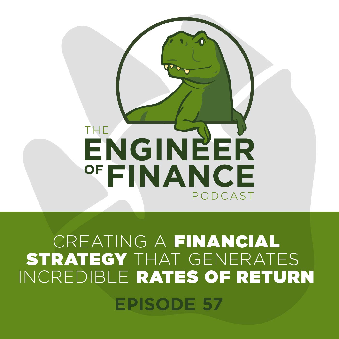 Creating A Financial Strategy That Generates Incredible Rates Of Return – Episode 57