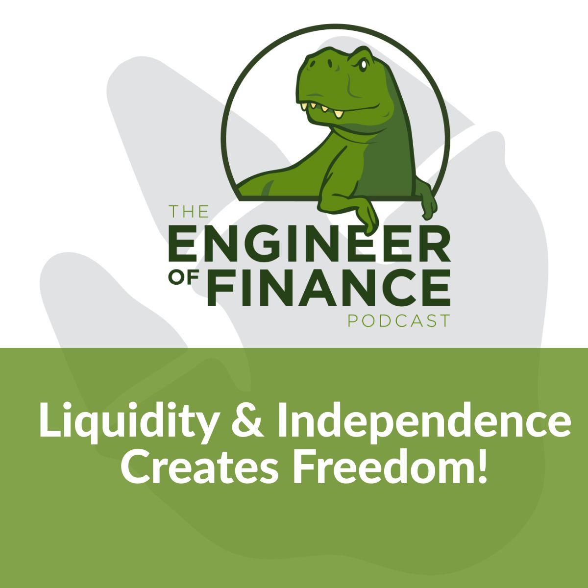 Liquidity & Independence Creates Freedom! – Episode 114