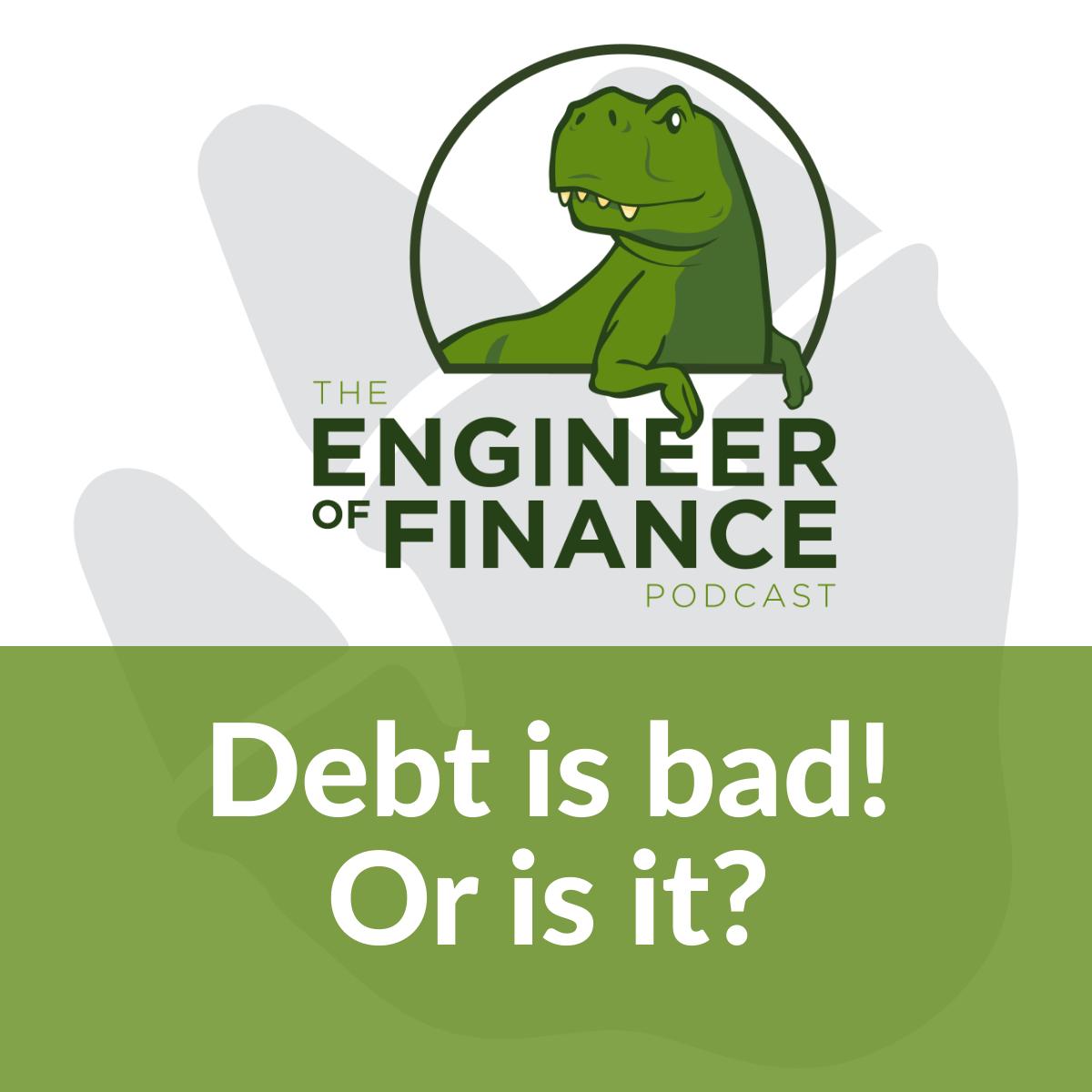 Debt is bad! Or is it? – Episode 138