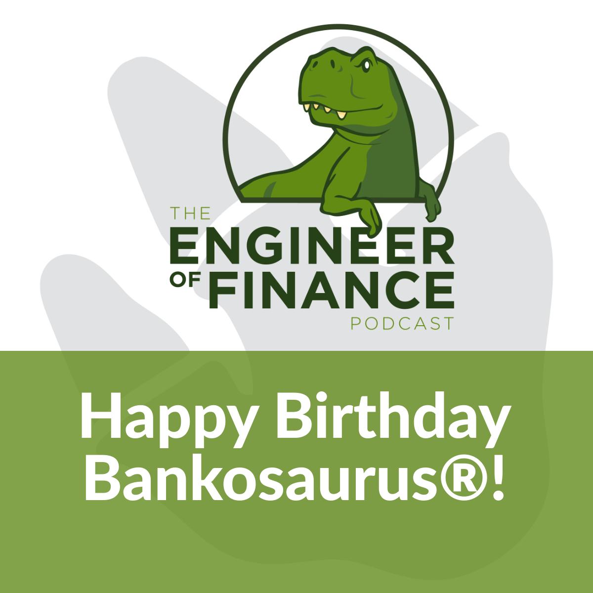 Happy Birthday Bankosaurus®! – Episode 148