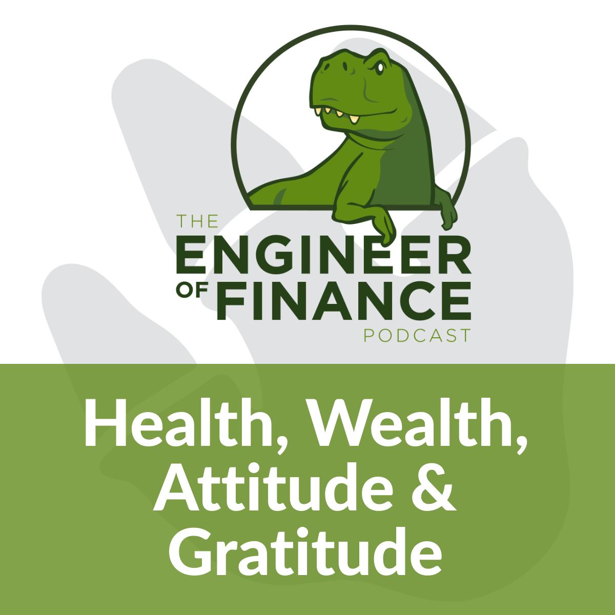 Health, Wealth, Attitude & Gratitude – Episode 151